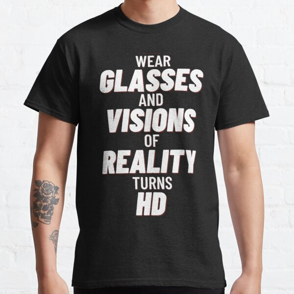 Wear Glasses and Visions of Reality Turns HD Classic T-Shirt