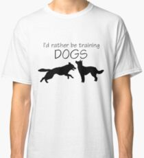 I'd Rather Be Training Dogs Classic T-Shirt