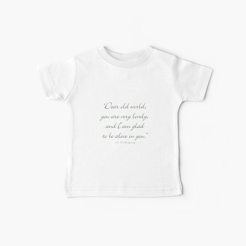 Dear old world, you are very lovely and I'm glad to be alive in you Baby T-Shirt