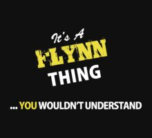 It's A FLYNN thing, you wouldn't understand !! | Unisex T-Shirt