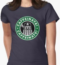 Caffeinate! Exterminate! Womens Fitted T-Shirt