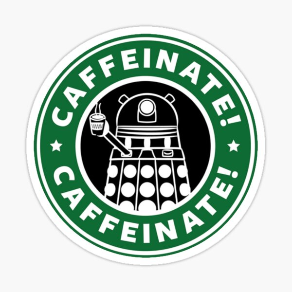 Caffeinate! Exterminate! Sticker