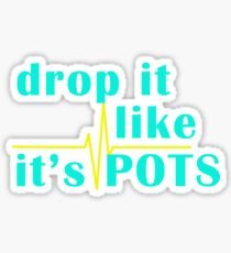 Drop It Like It's POTS Sticker