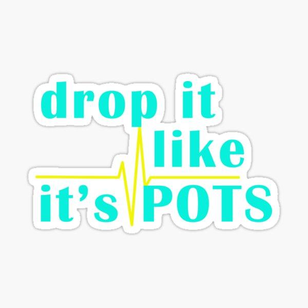 Drop It Like It's POTS Sticker