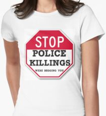 STOP POLICE KILLINGS  WERE BEGGING YOU Womens Fitted T-Shirt