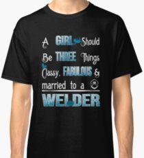 CLASSY, FABULOUS, MARRIED TO A WELDER Classic T-Shirt