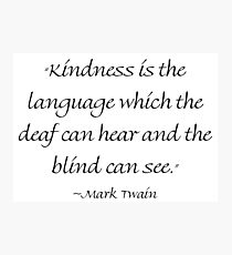 Kindness Is The Language Photographic Print