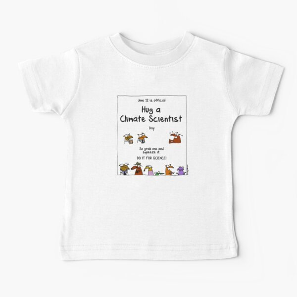 June 12 is official Hug A Climate Scientist Day Baby T-Shirt