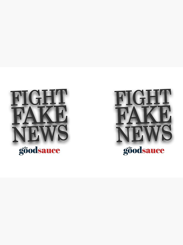 Fight Fake News   The Good Sauce by TheGoodSauce