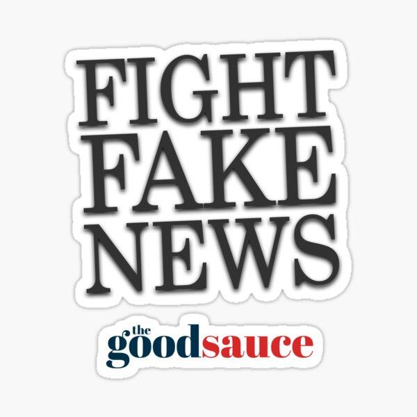 Fight Fake News | The Good Sauce Sticker