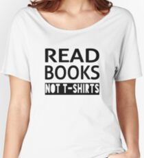 Read Books Not T-Shirts Women's Relaxed Fit T-Shirt