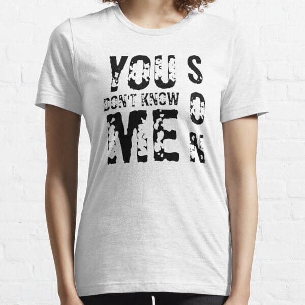 You Don't Know Me Son  Essential T-Shirt