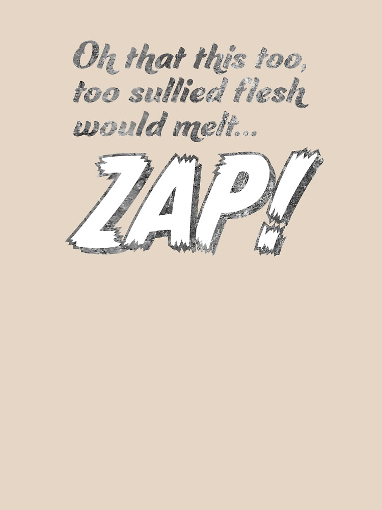 Oh that this too, too sullied flesh would melt... ZAP! by brianftang