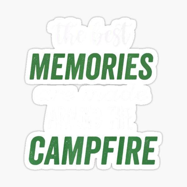 The Best Memories Are Around The Campfire Sticker