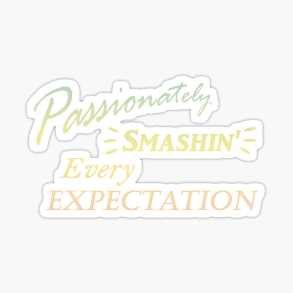 Passionately Smashing Every Expectaion Sticker