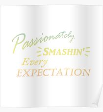 Passionately Smashing Every Expectaion Poster