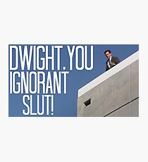 Dwight You Ignorant Slut! - In Color Photographic Print