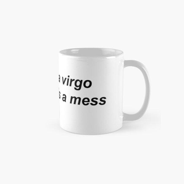 Virgo but lifes a mess Classic Mug
