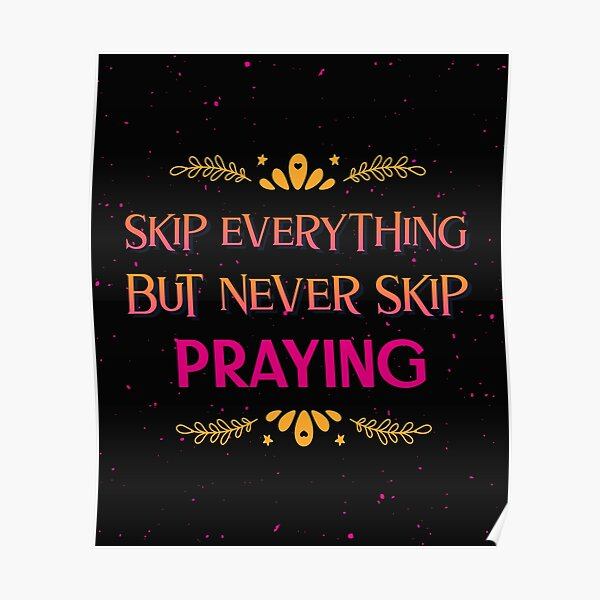 Skip Everything But Never Skip Praying Poster