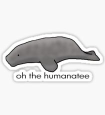 Oh The Humanatee Sticker