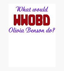 What would Olivia Benson do? WWOBD Photographic Print