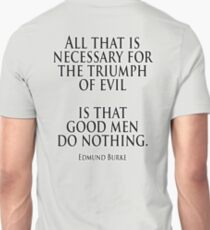 EVIL, Edmund Burke, All that is necessary for the triumph of evil is that good men do nothing T-Shirt