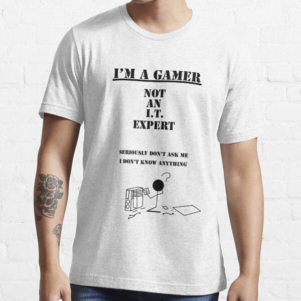 I'm not an I.T. Expert   I'm A Gamer Series 1 Essential T-Shirt