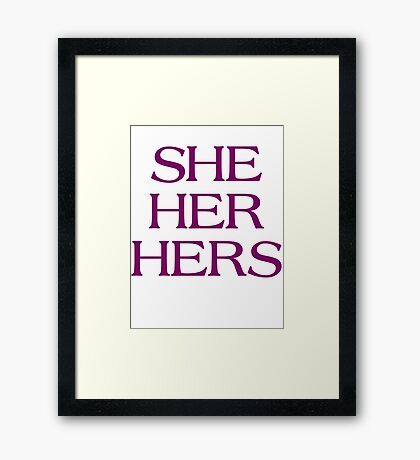 Pronouns - SHE / HER / HERS - LGBTQ Trans pronouns tees Framed Print