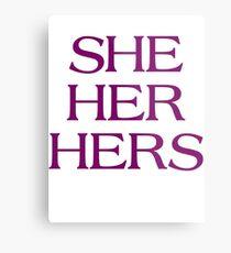 Pronouns - SHE / HER / HERS - LGBTQ Trans pronouns tees Metal Print