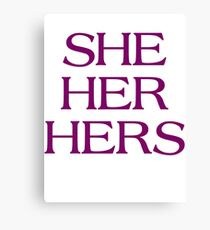 Pronouns - SHE / HER / HERS - LGBTQ Trans pronouns tees Canvas Print