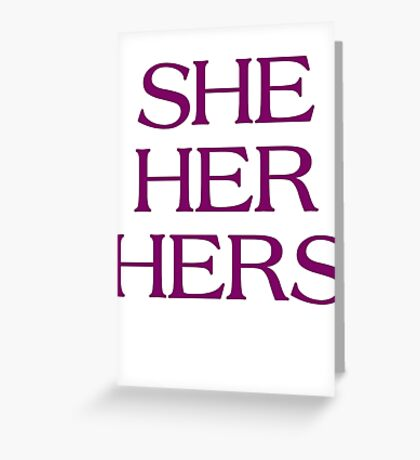 Pronouns - SHE / HER / HERS - LGBTQ Trans pronouns tees Greeting Card