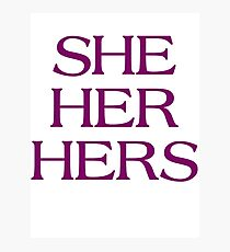Pronouns - SHE / HER / HERS - LGBTQ Trans pronouns tees Photographic Print