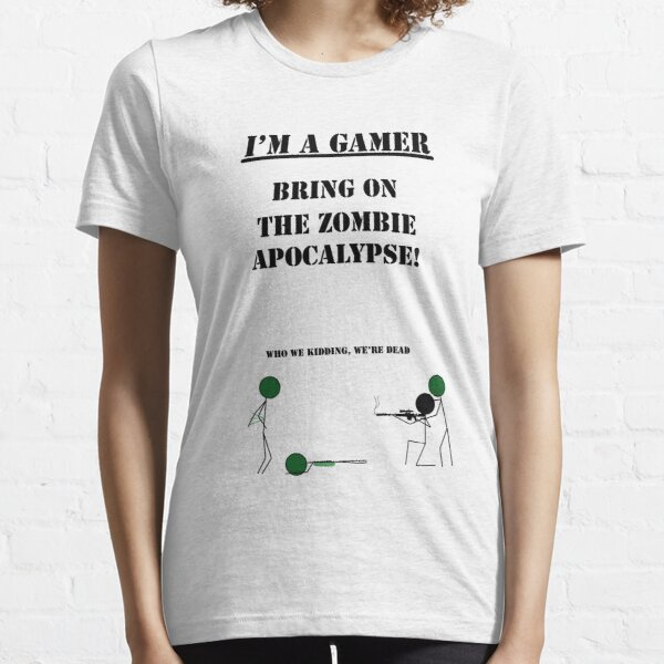 Bring On The Zombie Apocalypse   I'm A Gamer Series 1 Essential T-Shirt