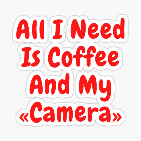 All I Need Is Coffee And My Camera,  Sticker