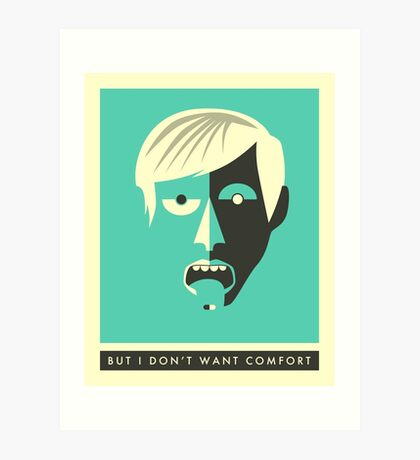 BUT I DON'T WANT COMFORT Art Print