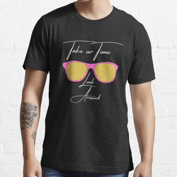 Take your time -Shades- look around Essential T-Shirt