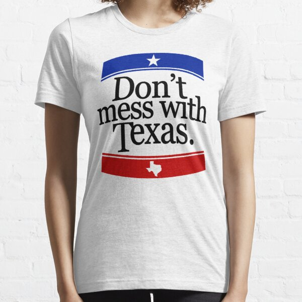 Don't Mess With Texas T-Shirt Essential T-Shirt