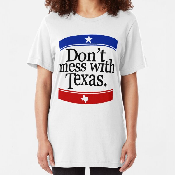 Don't Mess With Texas T-Shirt Slim Fit T-Shirt