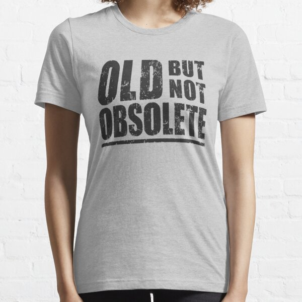 Old But Not Obsolete Essential T-Shirt
