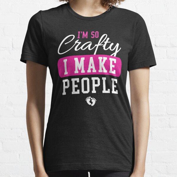 I'M SO CRAFTY I MAKE PEOPLE Essential T-Shirt