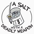 A Salt with a Deadly Weapon by DetourShirts