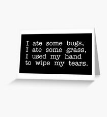 Nacho Libre Quote - I Ate Some Bugs I Ate Some Grass I Used My Hand To Wipe My Tears Greeting Card