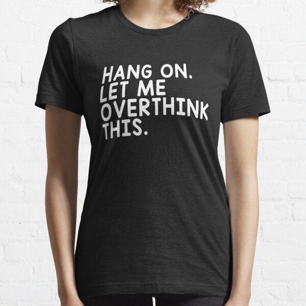 Hang On Let Me Overthink This Essential T-Shirt