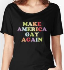 Make America Gay Again!! Women's Relaxed Fit T-Shirt