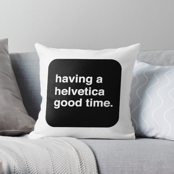 Helvetica Good Time Throw Pillow