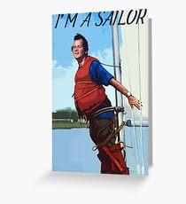 Im A Sailor Bob Quote Greeting Card