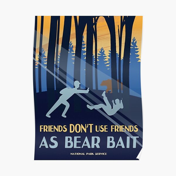 Friends Dont Use Friends as Bear Bait Poster