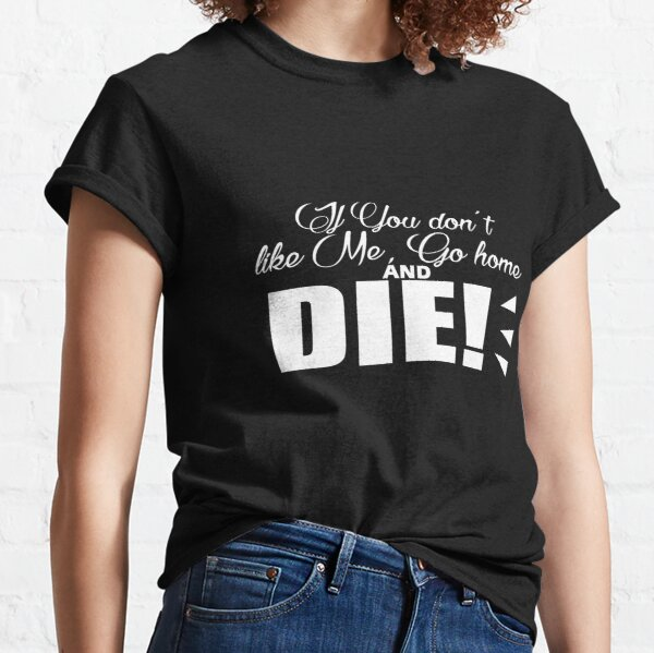 If you don't like me-light Classic T-Shirt