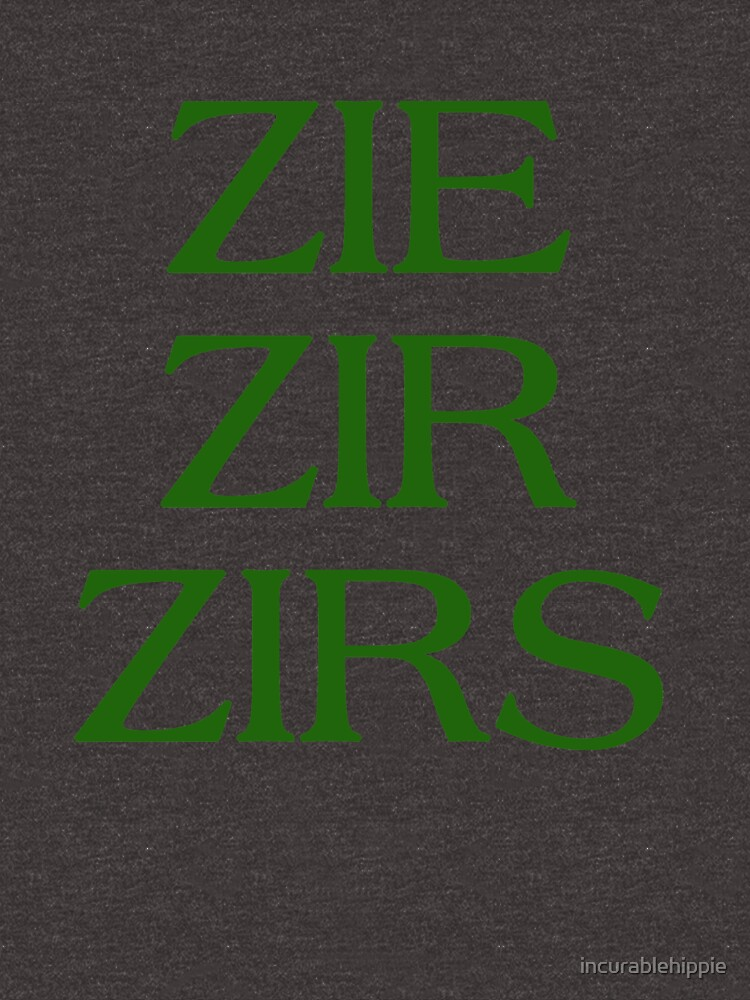 Pronouns - ZIE / ZIR / ZIRS - LGBTQ Trans pronouns tees by incurablehippie