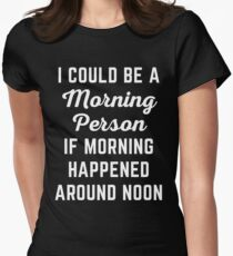 Could Be Morning Person Funny Quote T-Shirt